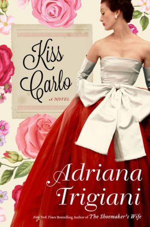 Kiss Carlo - The 17th novel by New York Times bestselling author Adriana Trigiani