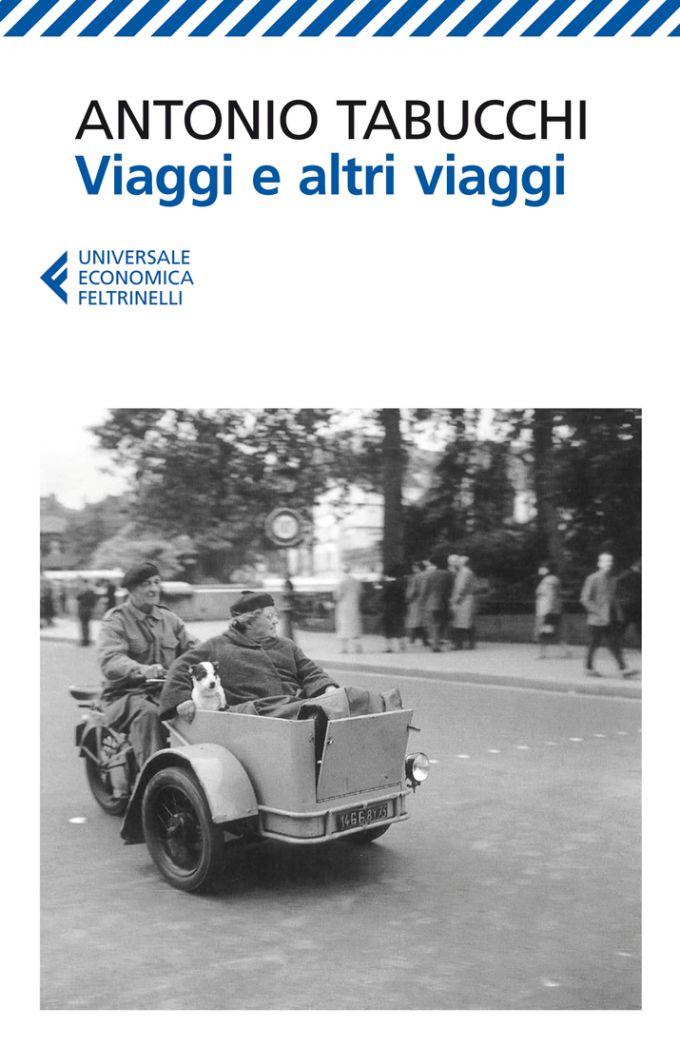 Viaggi e altri viaggi - Antonio Tabucchi - Feltrinelli Editore